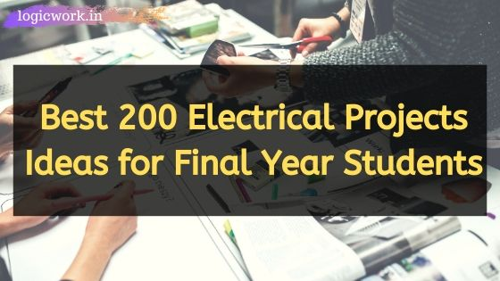 Best 200 Electrical Projects Ideas for Final Year Students